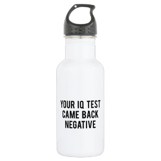 Your IQ test came back negative. Stainless Steel Water Bottle