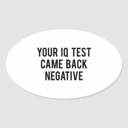 Your IQ test came back negative. Stickers