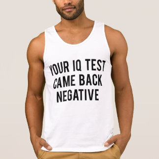 Your IQ test came back negative. Tee Shirts