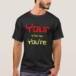 Your, is the new, You're T-Shirt