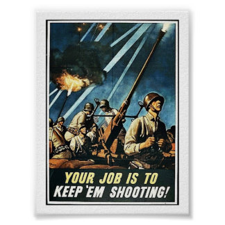 Your Job Is Keep 'Em Shooting! Posters