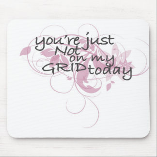 Your just not on my grid today mouse pad