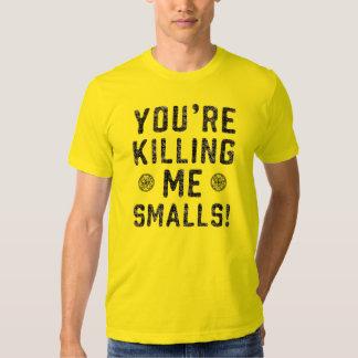 Your Killing Me Smalls T Shirt