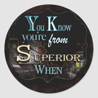 Your know you're From Superior Classic Round Sticker