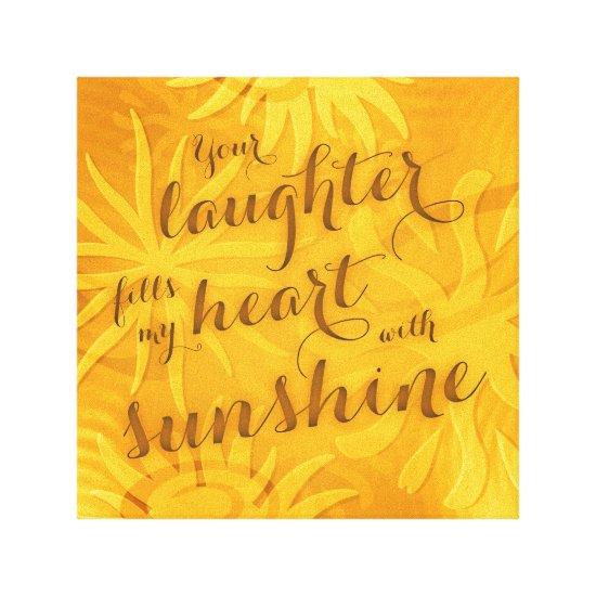 your laughter fills my heart with sunshine canvas print