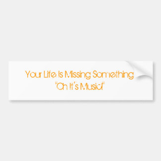 Your Life.. Car Bumper Sticker