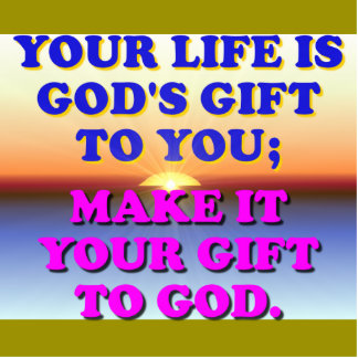 Your Life Is God's Gift To You. Statuette