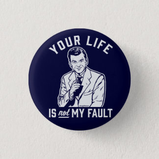 Your Life Is Not My Fault Button