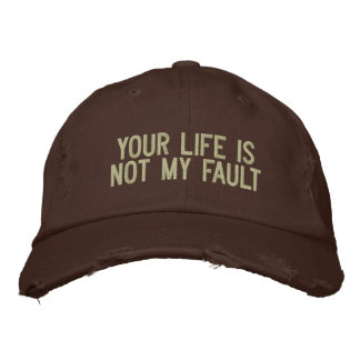 Your Life Is Not My Fault Embroidered Hat