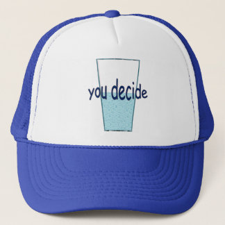 Your life...your decision. trucker hat