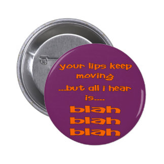 Your Lips Keep Moving But All I Hear Is Blah, Blah Buttons