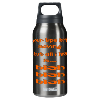 Your Lips Keep Moving But All I Hear Is Blah, Blah Insulated Water Bottle