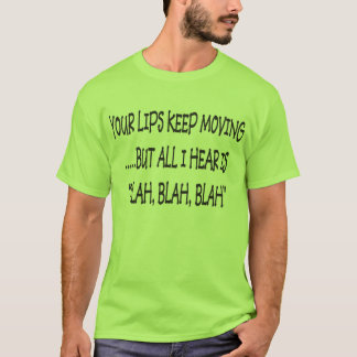 YOUR LIPS KEEP MOVING T-Shirt