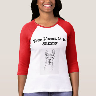 Your Llama is so Skinny T-Shirt