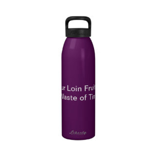 Your Loin Fruit Is a Waste of Time Water Bottles