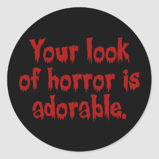 Your Look of Horror is Adorable Classic Round Sticker