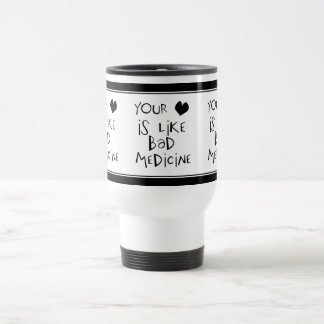 Your Love is like Bad Medicine Text Image 15 Oz Stainless Steel Travel Mug