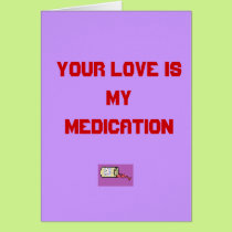 Your love is my medication card
