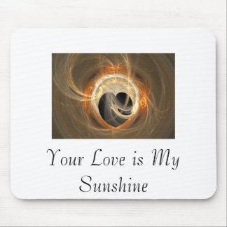 Your Love is My Sunshine Mouse Pad