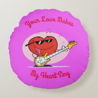 Your Love Make My Heart Sing Round Pillow