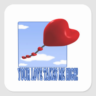 Your Love Takes Me High Square Sticker
