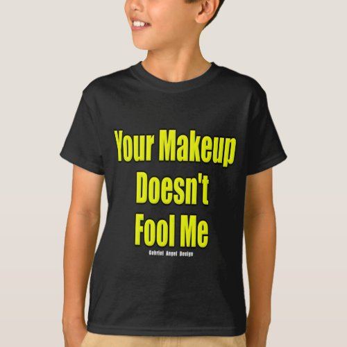Your Makeup Doesnt Fool Me T_Shirt