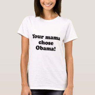 Your mama chose Obama.png T-Shirt