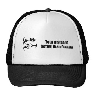 Your mama is better than Obama Trucker Hat
