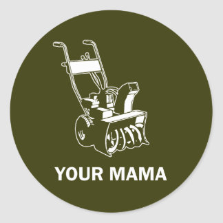 Your Mama Was a Snowblower Classic Round Sticker