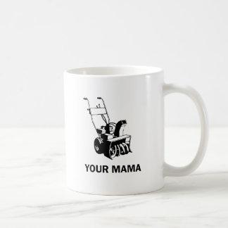 Your Mama Was a Snowblower Coffee Mug