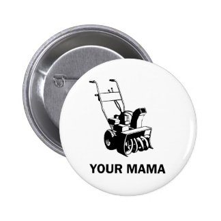Your Mama Was a Snowblower Pinback Button