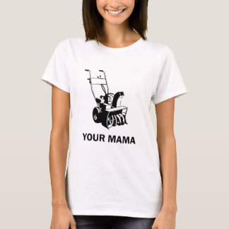 Your Mama Was a Snowblower T-Shirt