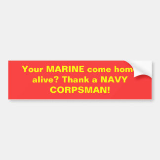 Your MARINE come home alive? Thank a NAVY CORPS... Car Bumper Sticker