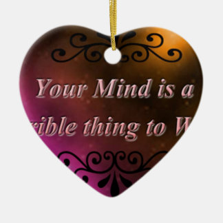 YOUR MIND IS A TERRIBLE THING TO WASTE CERAMIC ORNAMENT