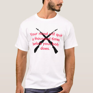 """Your mind will quite..."" T-Shirt"