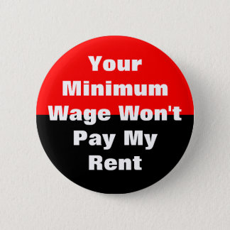 your minimum wage won't pay my rent pinback button