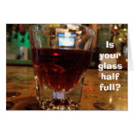 YOUR MIXED DRINK GLASS 1/2 FULL FRIEND'S BIRTHDAY GREETING CARDS