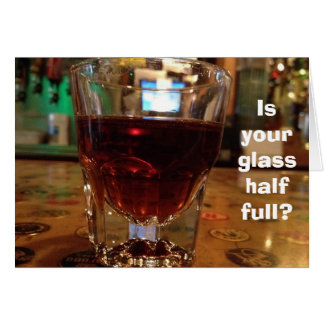 YOUR MIXED DRINK GLASS 1/2 FULL FRIEND'S BIRTHDAY GREETING CARD