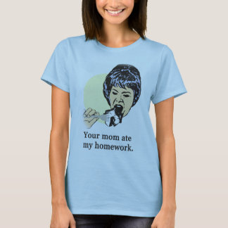 Your mom ate my homework 2 T-Shirt