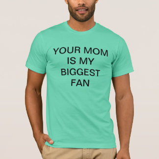 YOUR MOM BIGGEST FAN t-shirt Organic