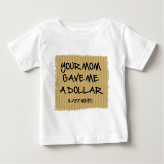 Your Mom Gave Me A Dollar Baby T-Shirt