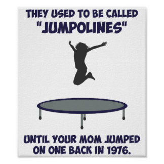 Your Mom Invented The Trampoline Print