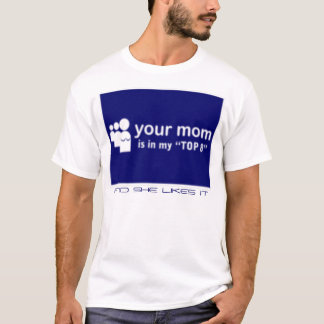 Your Mom is in... T-Shirt