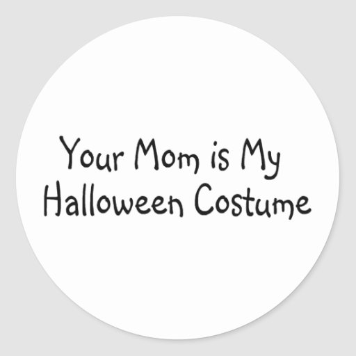 Your Mom Is My Halloween Costume Round Stickers