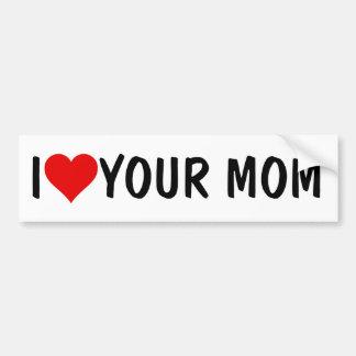 Your Mom Joke: I HEART (LOVE) YOUR MOM Bumper Sticker