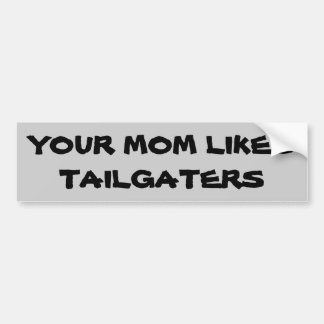 Your Mom Likes Tailgaters Car Bumper Sticker