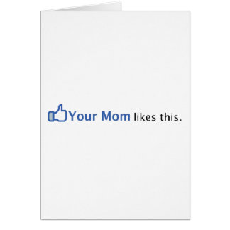 Your Mom Likes This Card