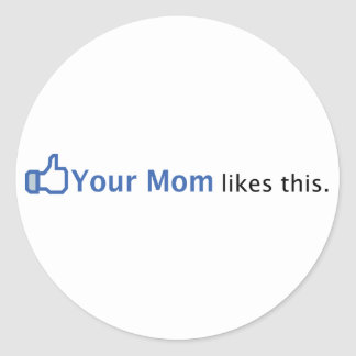Your Mom Likes This Classic Round Sticker