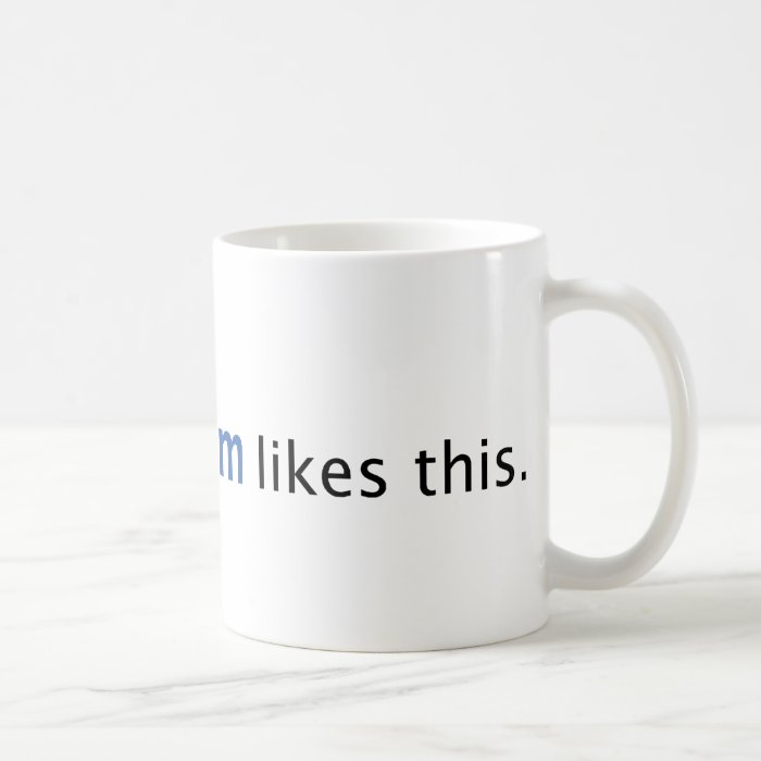 Your Mom Likes This Coffee Mug