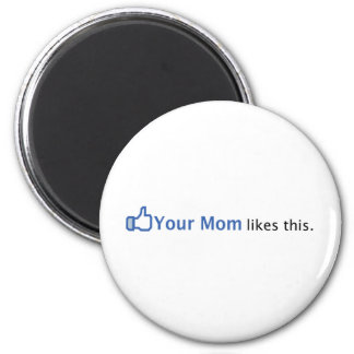 Your Mom Likes This Magnet